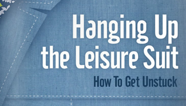 Throw Off the Leisure Suit: Get Unstuck!