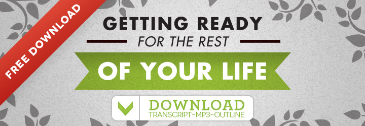 Free Sermon: Getting Ready for the Rest of Your Life