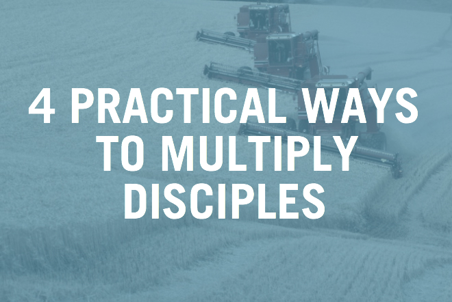 4 Practical Ways To Multiply Disciples – Part 1
