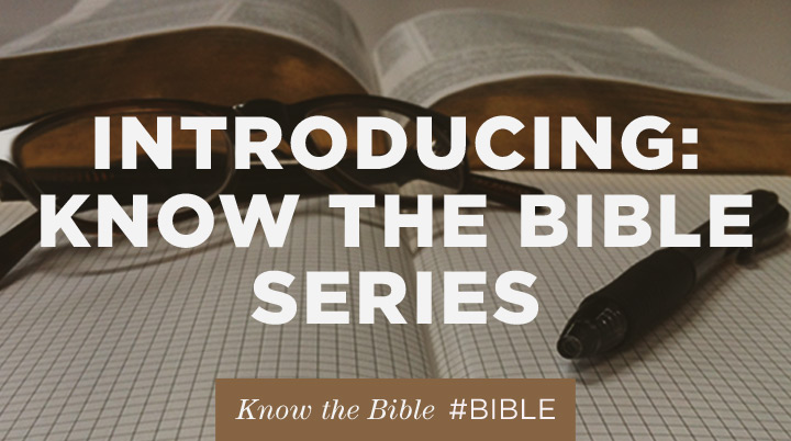 """Introducing: """"Know the Bible"""" series"""