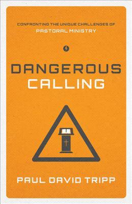 Book Review – Dangerous Calling by Paul David Tripp