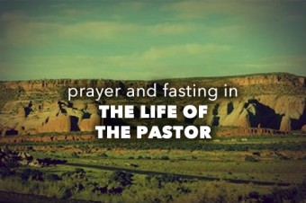 Prayer and Fasting in the Life of the Pastor