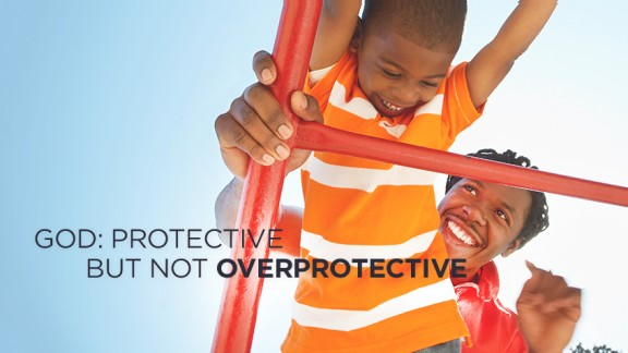 God: Protective. But Not Overprotective.