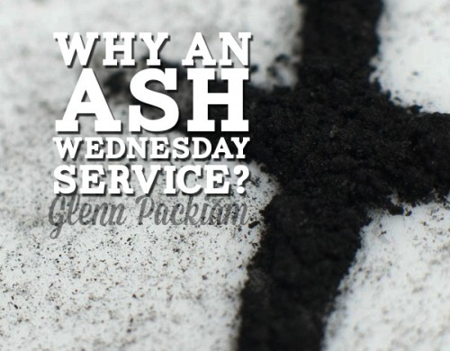 Glenn Packiam on Why An Ash Wednesday Service