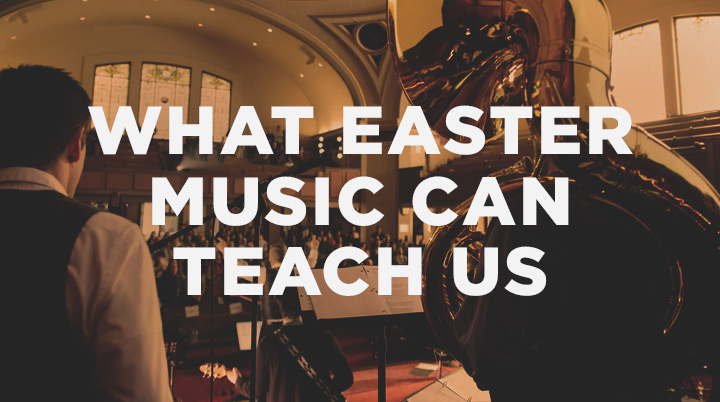 What Easter Music Can Teach Us About the Rest of the Year
