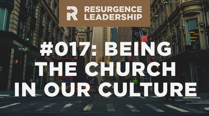 Resurgence Leadership #017: Tim Keller on Being the Church In Our Culture