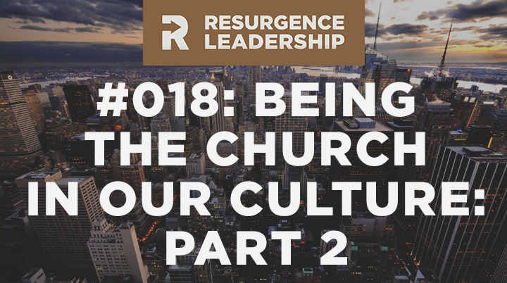 Resurgence Leadership #018: Tim Keller on Being the Church in our Culture, Part 2