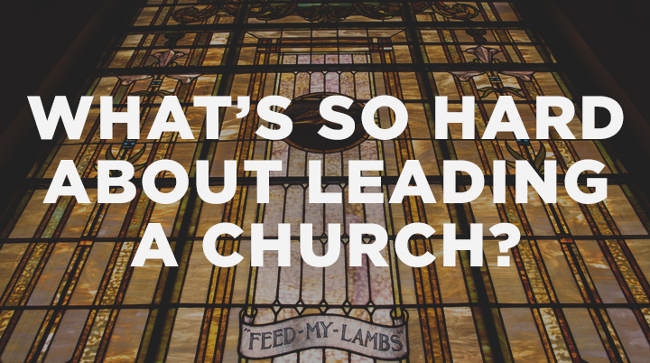 What's So Hard About Leading a Church?