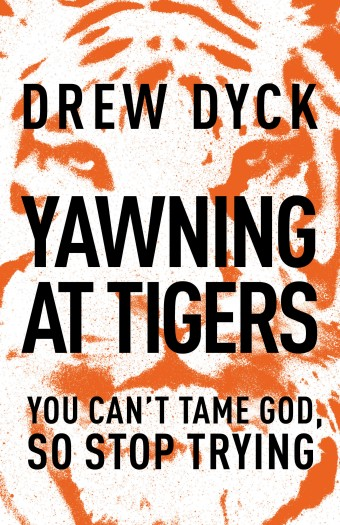 Books – Yawning at Tigers: You Can't Tame God, So Stop Trying