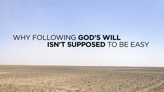 Why Following God's Will Isn't Supposed to Be Easy
