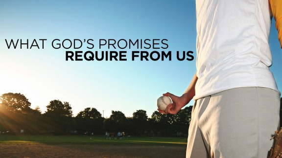 What God's Promises Require From Us