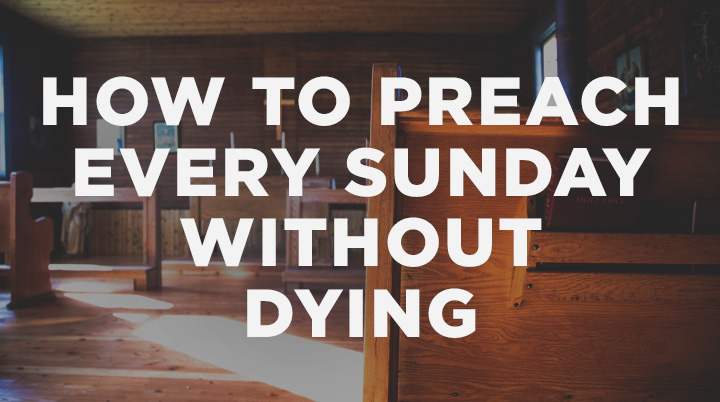 How to Preach Every Sunday Without Dying