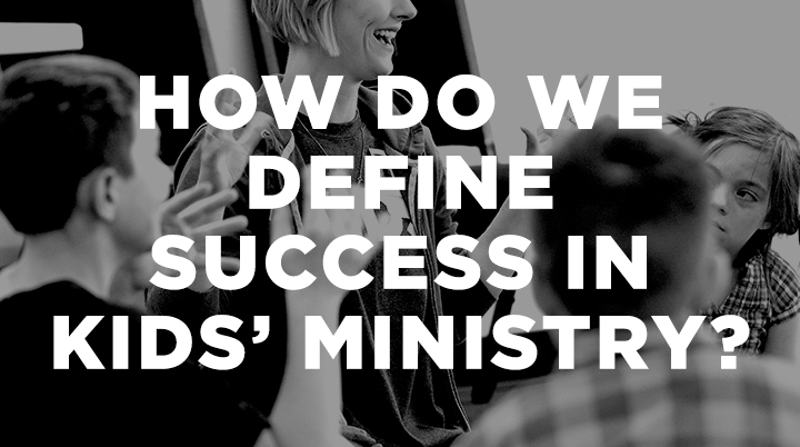 How do we define success in kids' ministry?