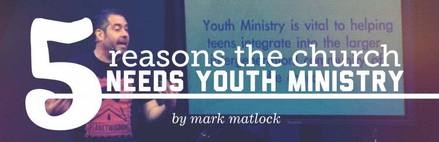 5 Reasons The Church Needs Youth Ministry