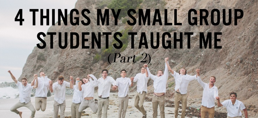 First 2 Years: 4 Things My Small Group Students Taught Me (pt 2)