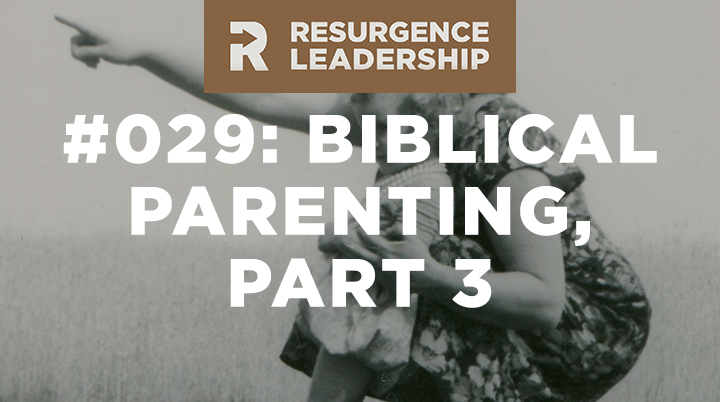 Resurgence Leadership #029: Tedd Tripp, Biblical Parenting, Part 3