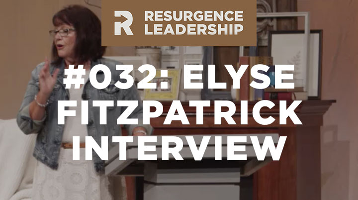 Resurgence Leadership #032: Elyse Fitzpatrick Interview