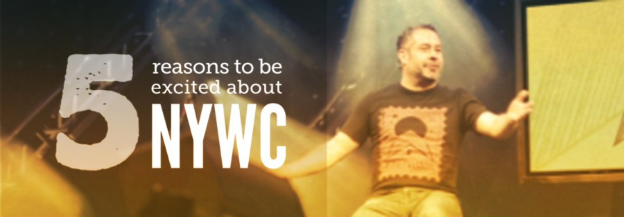 5 Reasons To Be Excited About NYWC