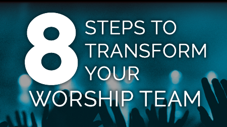 Eight Steps to Transform Your Worship Team