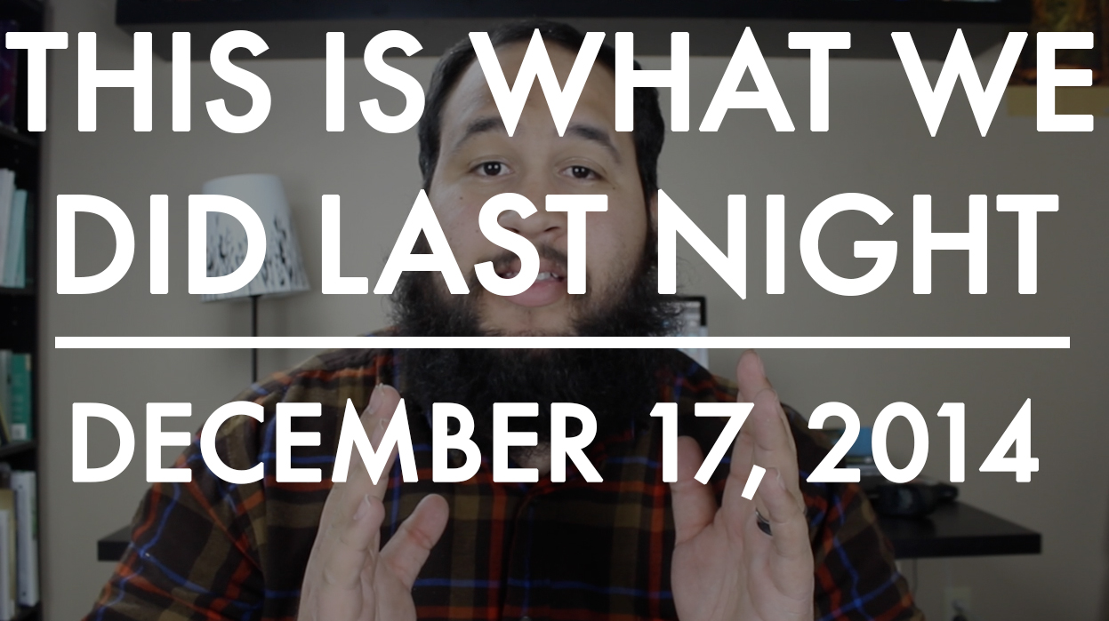 This Is What We Did Last Night – 12.17.14