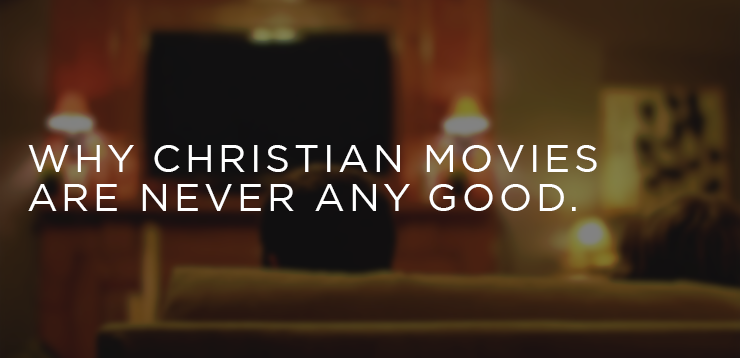 Why I hate Christian movies