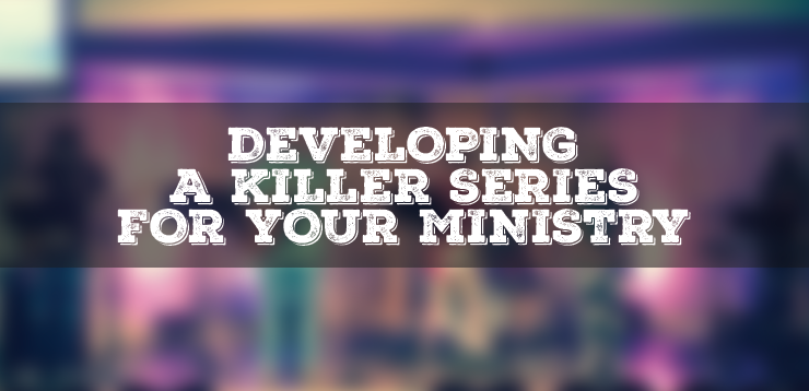 Developing a Killer Series for Your Youth Ministry