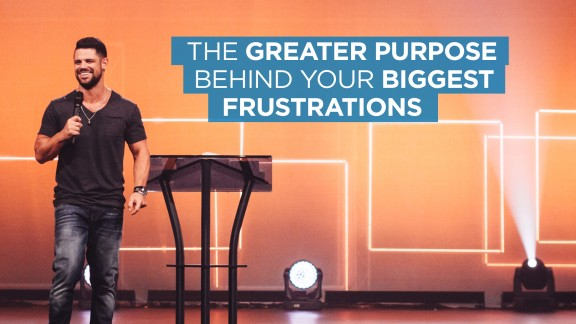 The Greater Purpose Behind Your Biggest Frustrations