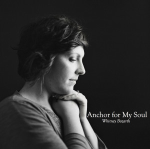 Anchor For My Soul – New Music By Sojourner Whitney Bozarth