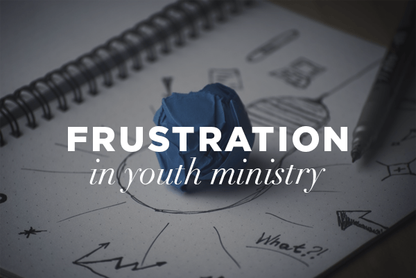 Frustration in Youth Ministry