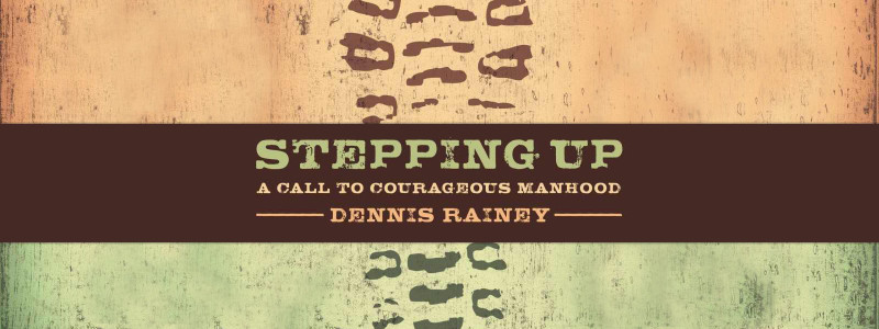 Have You Seen Stepping Up: A Call to Courageous Manhood?