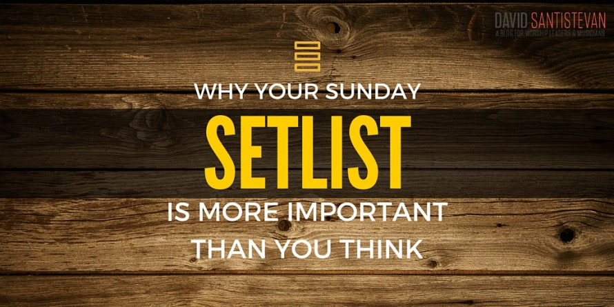 Why Your Sunday Setlist Is More Important Than You Think