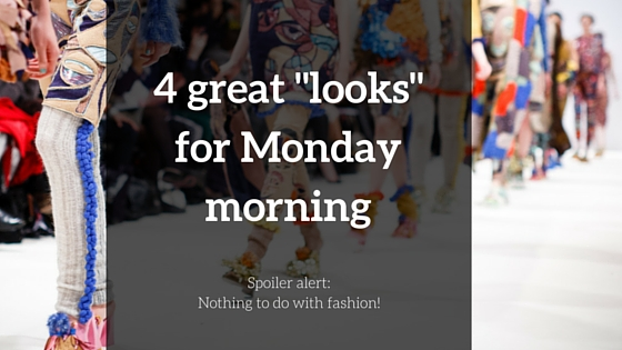 "4 Great ""Looks"" for Monday Morning"