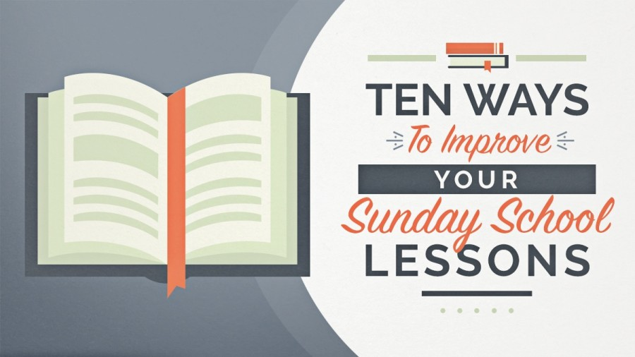 10 Ways To Improve Your Sunday School Lessons