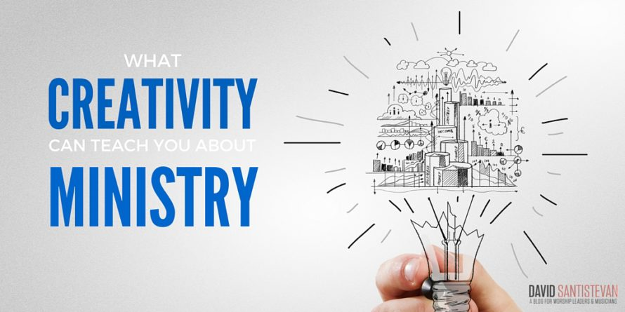 What Creativity Can Teach You About Ministry