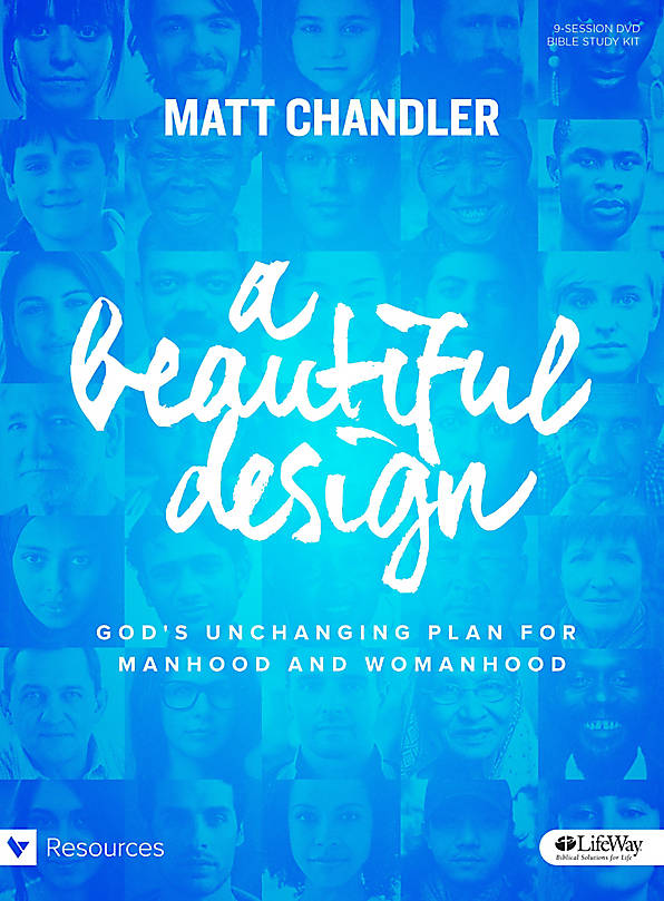 A Beautiful Design: God's Unchanging Plan for Manhood and Womanhood