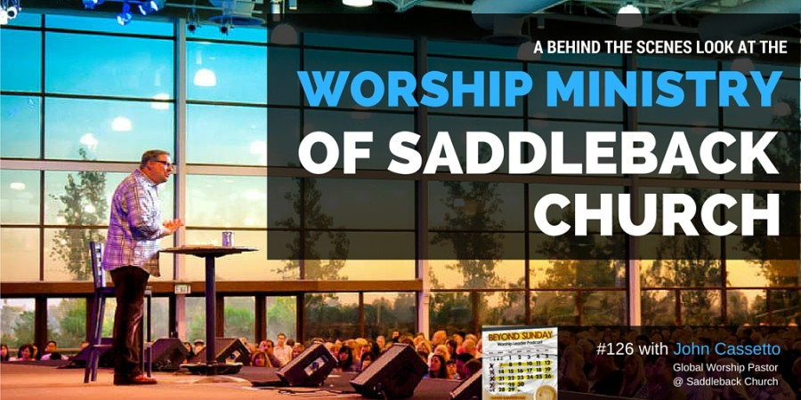 #126: A Behind The Scenes Look At The Worship Ministry Of Saddleback Church [Podcast]