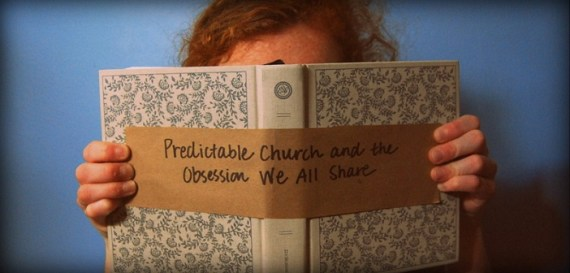 Predictable Church and the Obsession We All Share