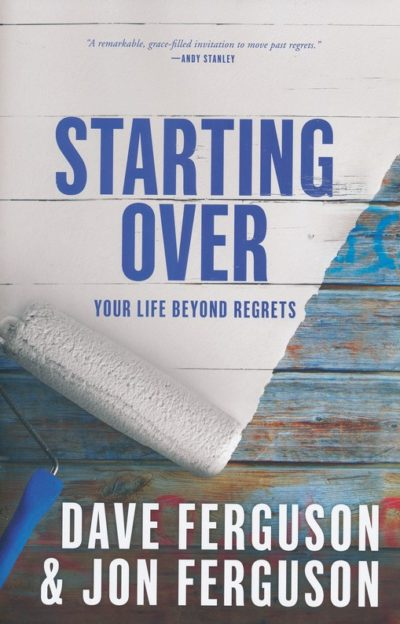 New Book – Starting Over: Your Life Beyond Regrets, by Dave and Jon Ferguson