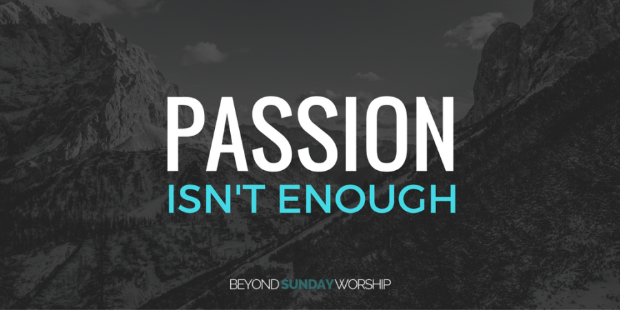 Passion Isn't Enough