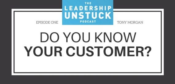 The Leadership Unstuck Podcast: Do You Know Your Customer?