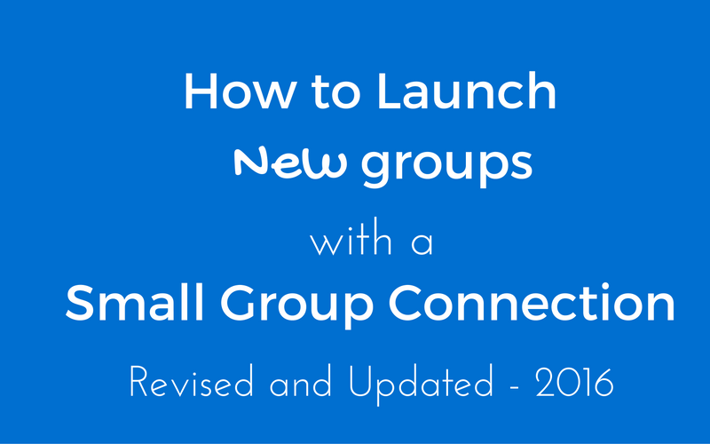 How to Launch New Groups with a Small Group Connection – 2016
