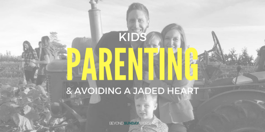 Kids, Parenting, & Avoiding A Jaded Heart