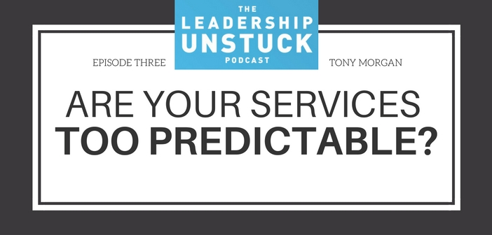 The Leadership Unstuck Podcast: Are Your Services Too Predictable?
