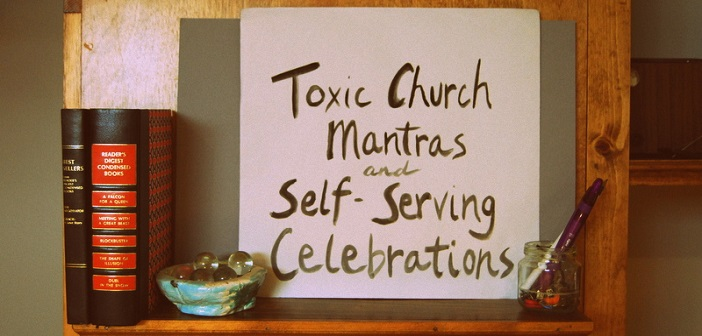 Toxic Church Mantras and Self-Serving Celebrations
