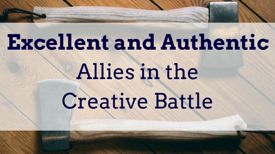 Excellent and Authentic – Allies in the Creative Battle