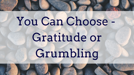 You Can Choose – Gratitude or Grumbling