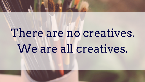 There Are No Creatives. We Are All Creatives.