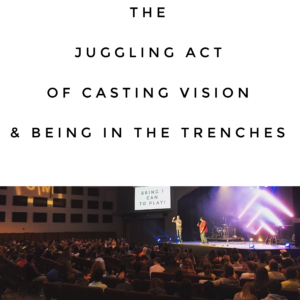 The Juggling Act Of Casting Vision & Being In The Trenches