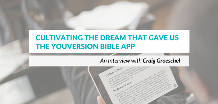 Craig Groeschel on Cultivating the Dream That Became the YouVersion Bible App