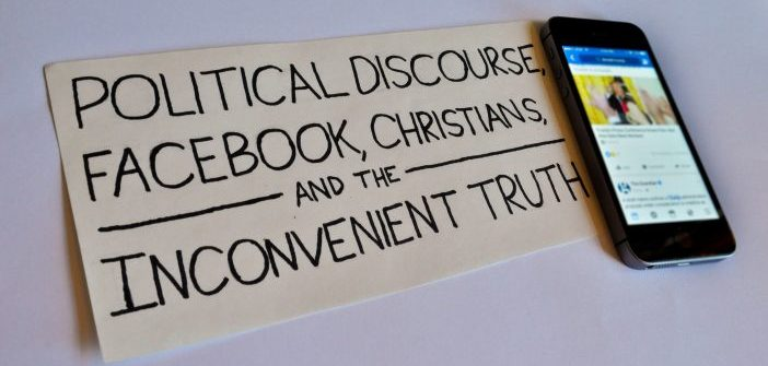 Political Discourse, Facebook, Christians & the Inconvenient Truth